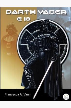 Darth Vader e Io Francesca A. Vanni