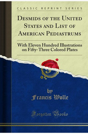 Desmids of the United States and List of American Pediastrums Francis Wolle