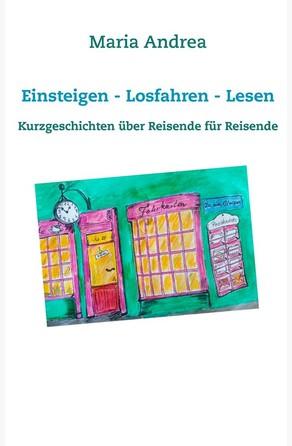 Einsteigen - Losfahren - Lesen Maria Andrea