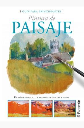 Guía para principiantes. Pintura de paisaje Equipo Parramón Paidotribo