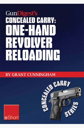 Gun Digest's One-Hand Revolver Reloading Concealed Carry eShort Grant Cunningham
