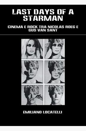 LAST DAYS OF A STARMAN – Cinema e Rock tra Nicolas Roeg e Gus Van Sant Emiliano Locatelli