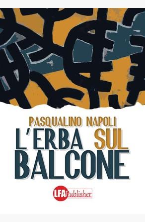 L'erba sul balcone Pasqualino Napoli