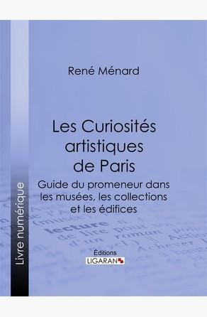 Les Curiosités artistiques de Paris  Ligaran