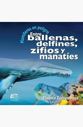 Mamíferos en peligro. Entre ballenas, delfines, zifios y manatíes Claudia Zúñiga Vega