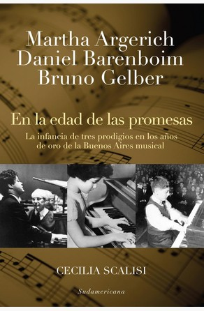Martha Argerich, Daniel Barenboim, Bruno Gelber. En la edad de las promesas Cecilia Scalisi