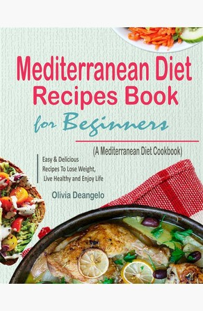 Mediterranean Diet Recipes Book For Beginners Olivia Deangelo