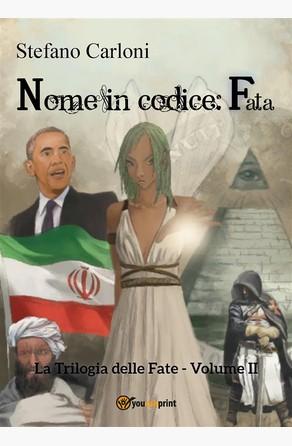 Nome in codice: fata. La Trilogia delle Fate - Volume II Stefano Carloni
