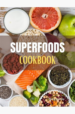 Superfoods Cookbook Sara Emelia