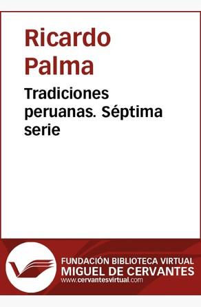 Tradiciones peruanas VII Ricardo Palma