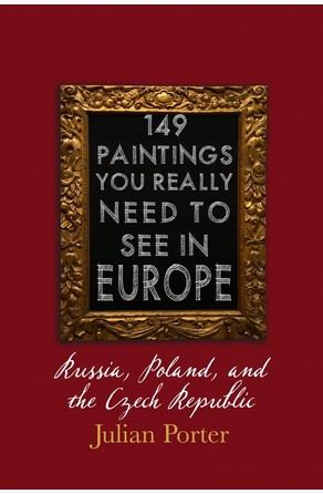 149 Paintings You Really Should See in Europe — Russia, Poland, and the Czech Republic Julian Porter