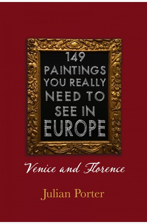 149 Paintings You Really Should See in Europe — Venice and Florence Julian Porter