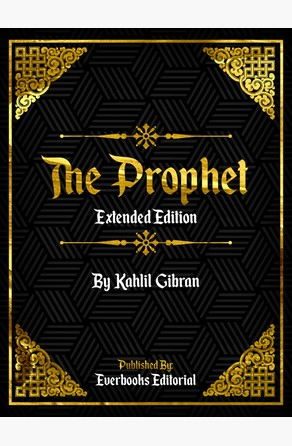 The Prophet (Extended Edition) – By Kahlil Gibran Everbooks Editorial