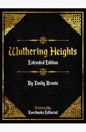 Wuthering Heights (Extended Edition) – By Emily Bronte Everbooks Editorial