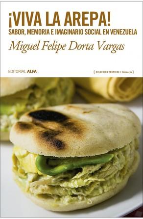 ¡Viva la arepa! Miguel Felipe Dorta Vargas