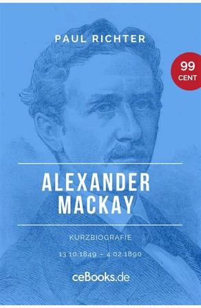 Alexander Mackay 1849 – 1890 Paul Richter